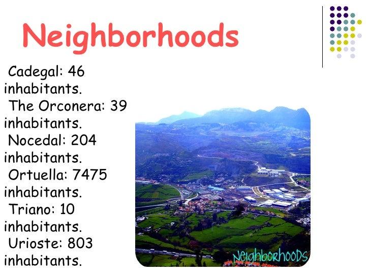 Neighborhoods   Cadegal: 46 inhabitants.  The Orconera: 39 inhabitants.  Nocedal: 204 inhabitants.  Ortuella: 7475 inhabit...