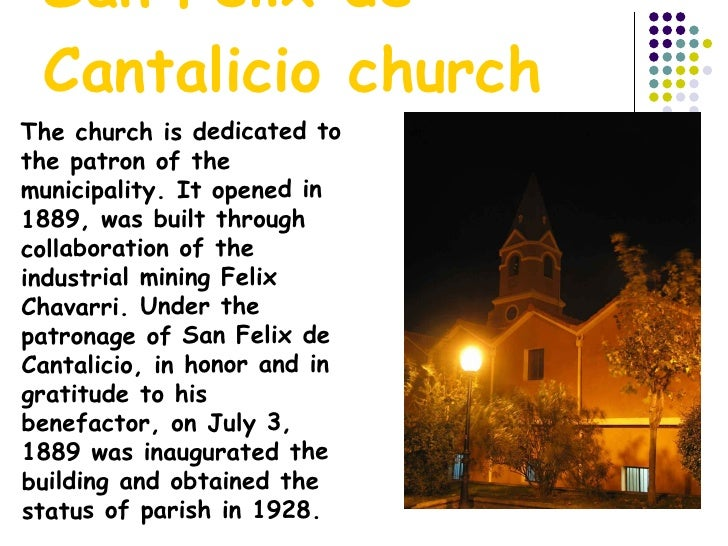 San Felix de Cantalicio church The church is dedicated to the patron of the municipality. It opened in 1889, was built thr...