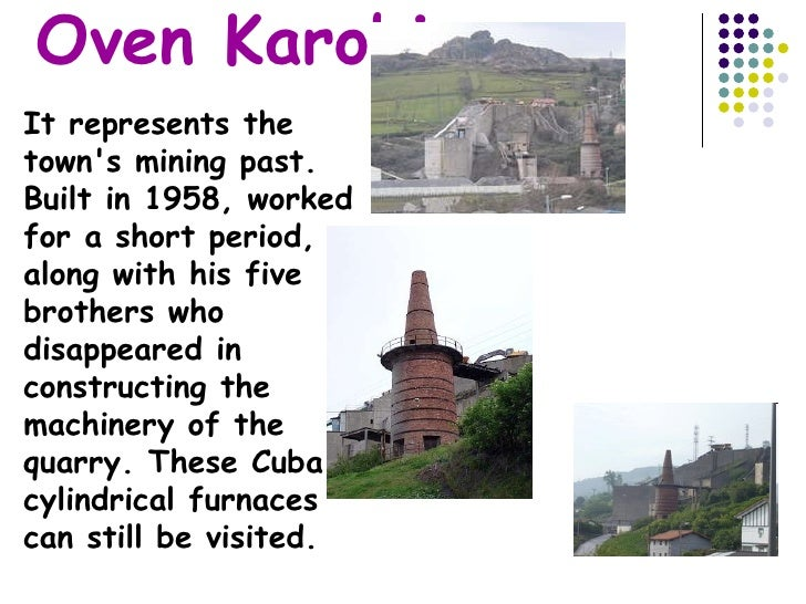 Oven Karobi   It represents the town's mining past. Built in 1958, worked for a short period, along with his five brothers...