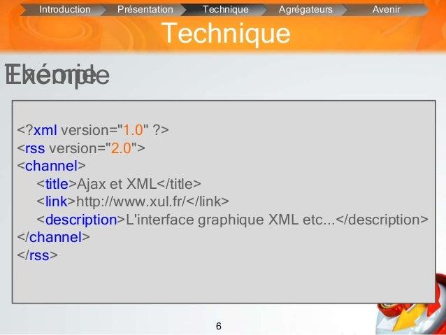 6Exemple• Fichier Xml : adresse URL, titre, résumeun canal : distributeur d'informationdonc un site web.• Créé à partir d'...