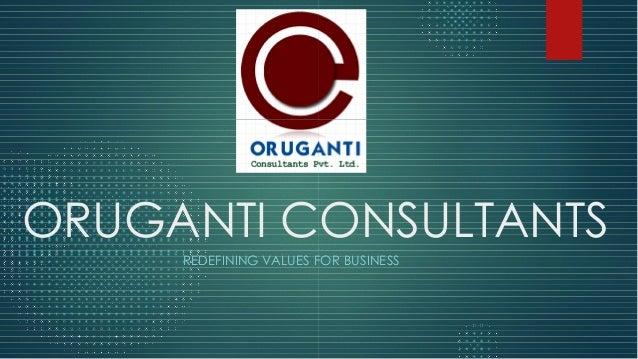 ORUGANTI CONSULTANTSORUGANTI CONSULTANTS REDEFINING VALUES FOR BUSINESS ORUGANTI CONSULTANTSORUGANTI CONSULTANTS REDEFININ...