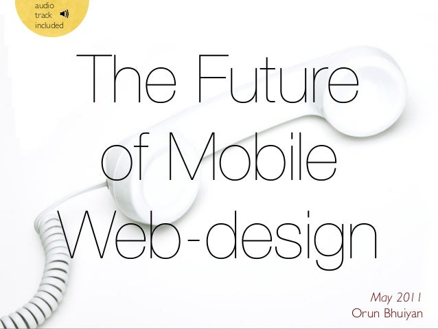 audio track included  The Future of Mobile Web-design May 2011 Orun Bhuiyan