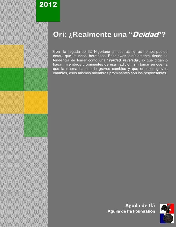"""2012   Orí: ¿Realmente una """"Deidad""""?   Con la llegada del Ifá Nigeriano a nuestras tierras hemos podido   notar, que mucho..."""
