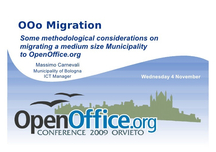 OOo MigrationSome methodological considerations onmigrating a medium size Municipalityto OpenOffice.org    Massimo Carneva...