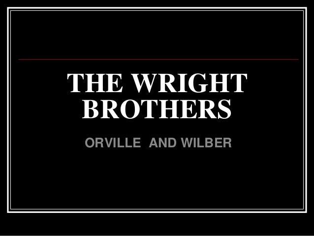 THE WRIGHT BROTHERSORVILLE AND WILBER