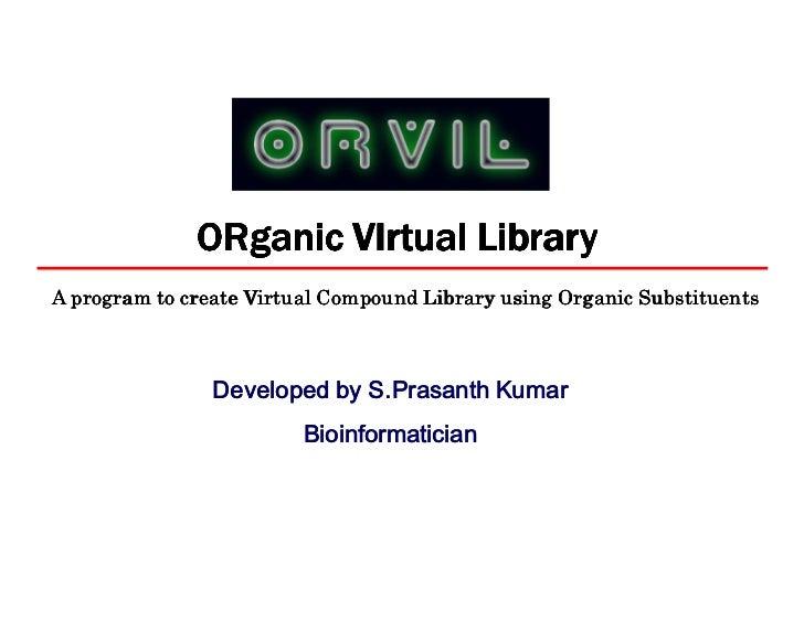ORganic VIrtual LibraryA program to create Virtual Compound Library using Organic Substituents                HYHORSHG E 6...