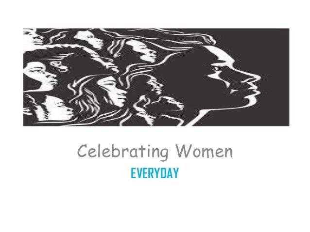 Celebrating Women     EVERYDAY