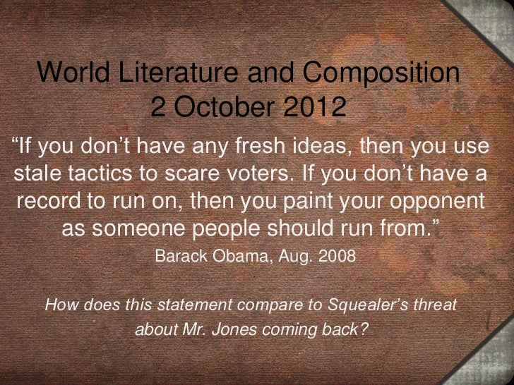 """World Literature and Composition           2 October 2012""""If you don't have any fresh ideas, then you usestale tactics to ..."""