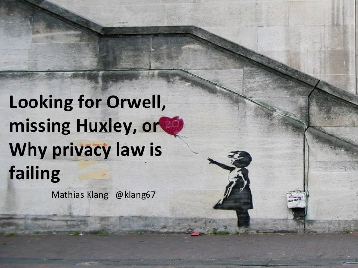 Looking for Orwell, missing Huxley, or Why privacy law is failing