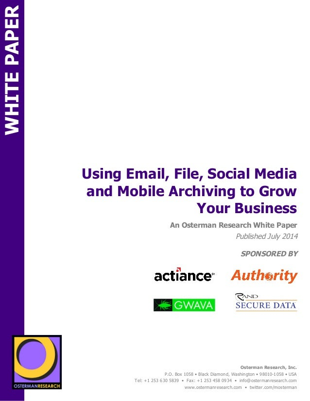 Using Email, File, Social Media  and Mobile Archiving to Grow  sponsored by  An Osterman Research White Paper  Published J...