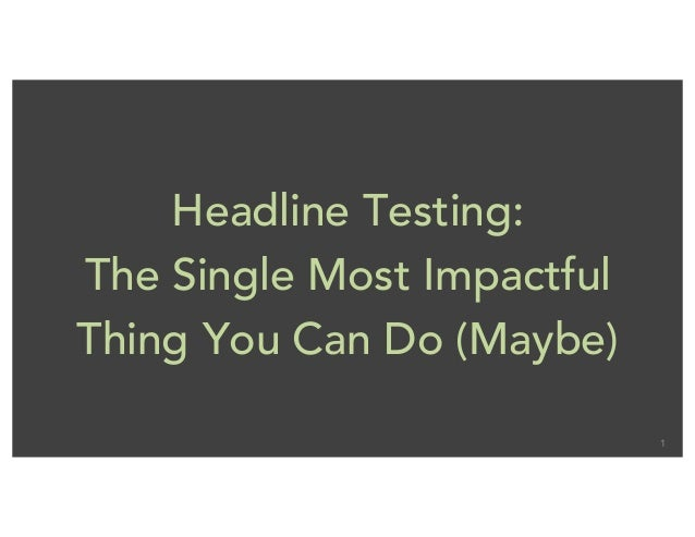 1 Headline Testing: The Single Most Impactful Thing You Can Do (Maybe)