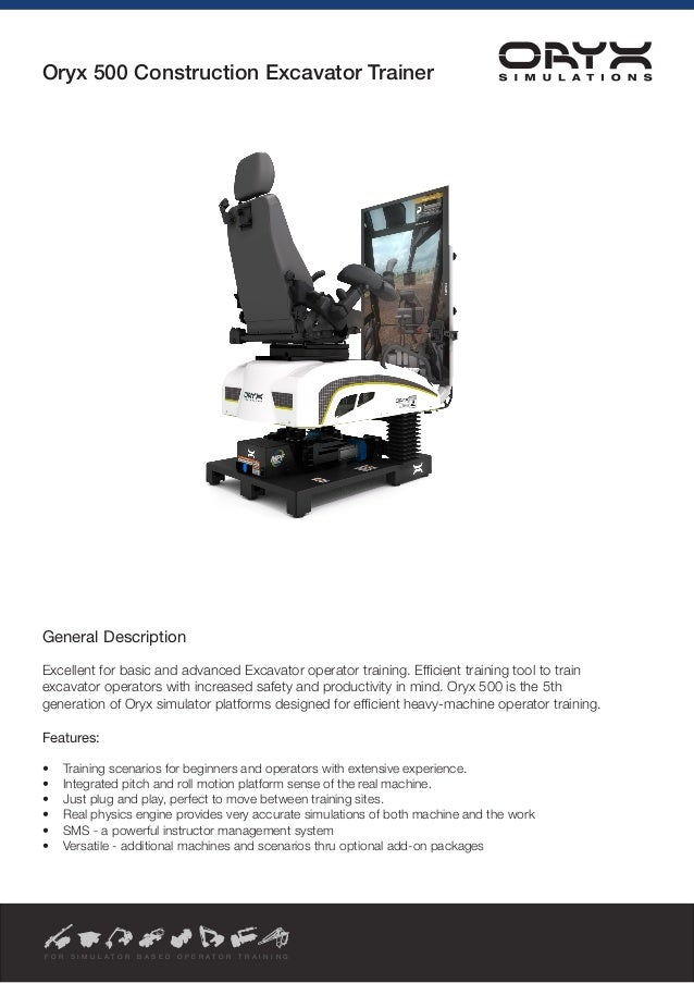 Oryx 500 Construction Excavator Trainer  General Description  Excellent for basic and advanced Excavator operator training...