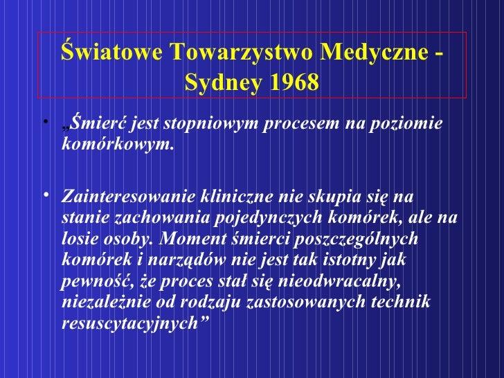 """Światowe Towarzystwo Medyczne - Sydney 1968 <ul><li>"""" Śmierć jest stopniowym procesem na poziomie komórkowym. </li></ul><u..."""