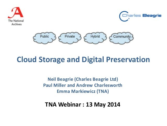 Cloud Storage and Digital Preservation Neil Beagrie (Charles Beagrie Ltd) Paul Miller and Andrew Charlesworth Emma Markiew...
