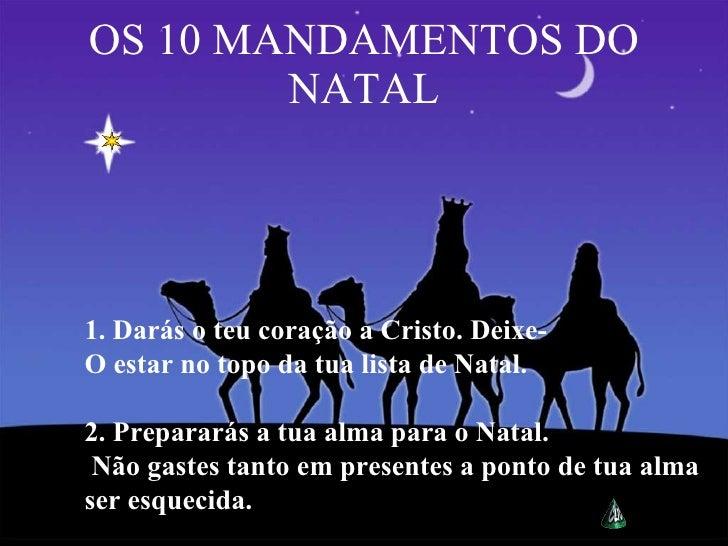 OS 10 MANDAMENTOS DO NATAL 1. Darás o teu coração a Cristo. Deixe- O estar no topo da tua lista de Natal. 2. Prepararás a ...