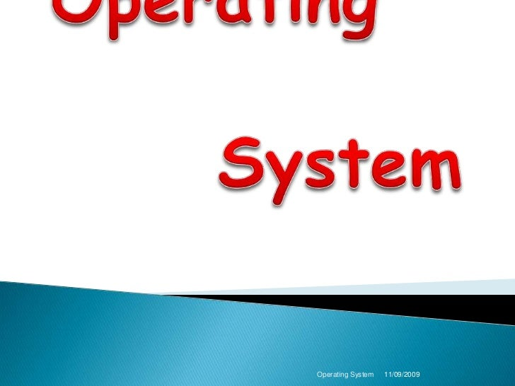 OperatingSystem<br />11/09/2009<br />Operating System<br />