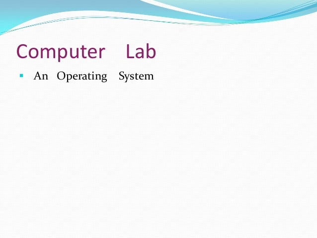 Computer Lab An Operating   System