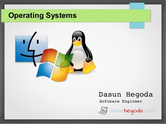 Operating Systems  Dasun Hegoda Software Engineer