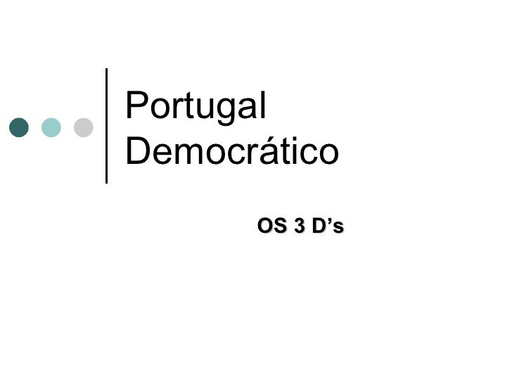 Portugal  Democrático OS 3 D's