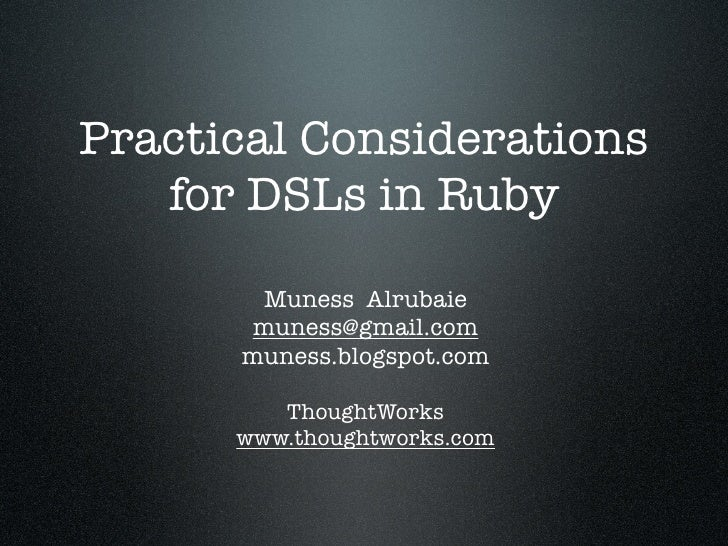 Practical Considerations    for DSLs in Ruby         Muness Alrubaie       muness@gmail.com       muness.blogspot.com     ...