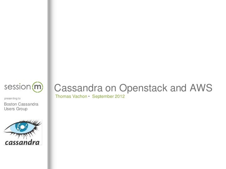 m   Cassandra on Openstack and AWSpresenting to                    Thomas Vachon • September 2012Boston CassandraUsers Group