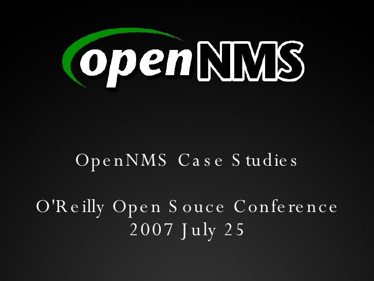 OpenNMS Case Studies O'Reilly Open Souce Conference 2007 July 25