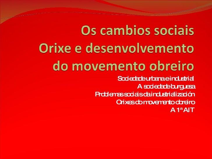 Sociedade urbana e industrial A sociedade burguesa Problemas sociais da industrialización Orixes do movemento obreiro A 1ª...