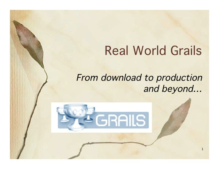 Real World Grails  From download to production               and beyond…                               1