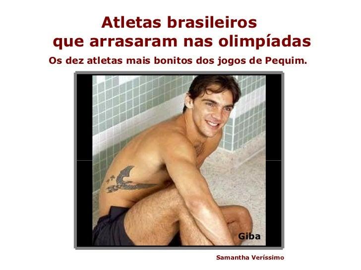 Atletas brasileiros  que arrasaram nas olimpíadas Os dez atletas mais bonitos dos jogos de Pequim. Samantha Veríssimo Giba
