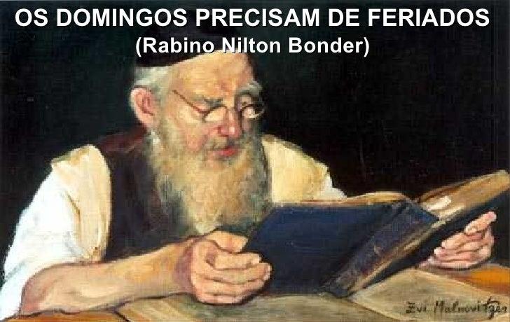OS DOMINGOS PRECISAM DE FERIADOS        (Rabino Nilton Bonder)