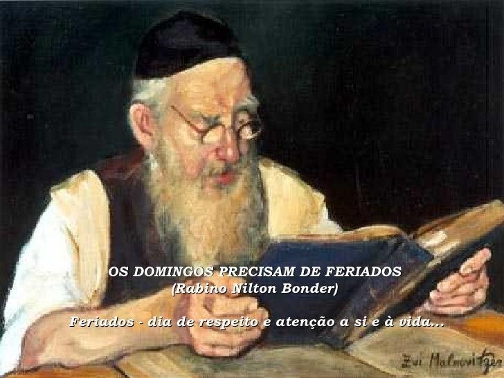 OS DOMINGOS PRECISAM DE FERIADOS  (Rabino Nilton Bonder)  Feriados - dia de respeito e atenção a si e à vida...