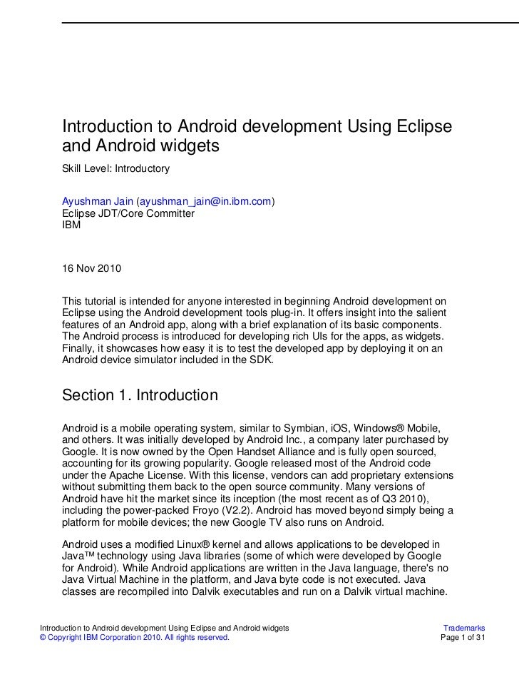 Introduction to Android development Using Eclipse      and Android widgets      Skill Level: Introductory      Ayushman Ja...