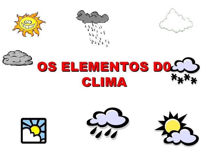 OS ELEMENTOS D0     CLIMA