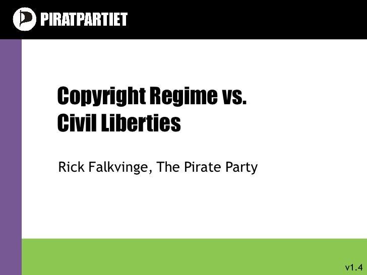 Copyright Regime vs. Civil Liberties Rick Falkvinge, The Pirate Party v1.4