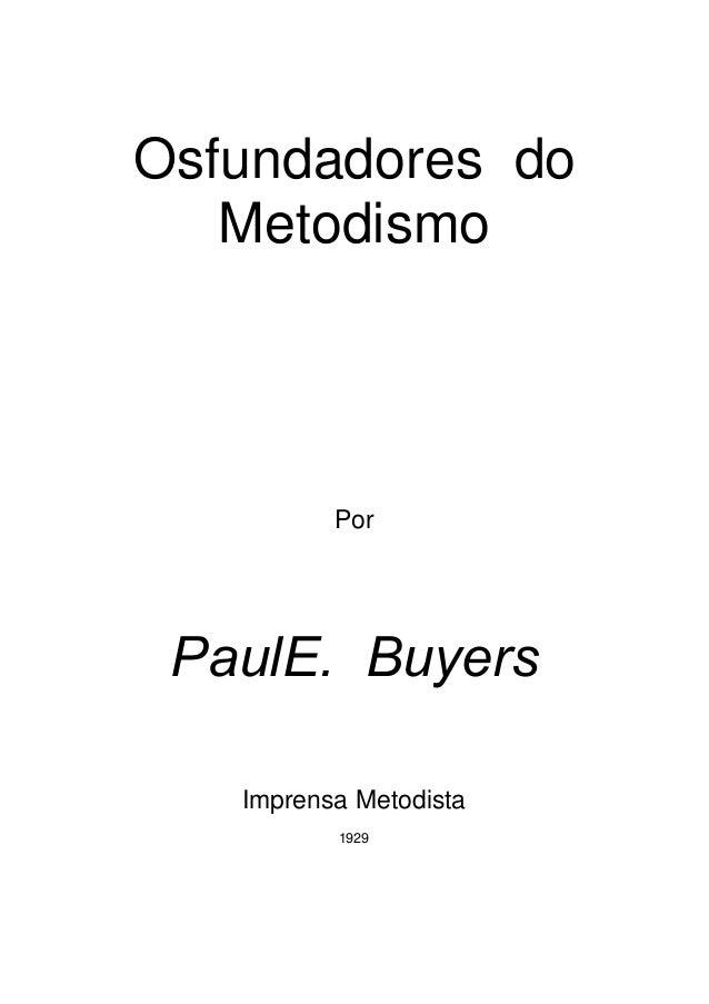 Osfundadores do Metodismo  Por  PaulE. Buyers Imprensa Metodista 1929