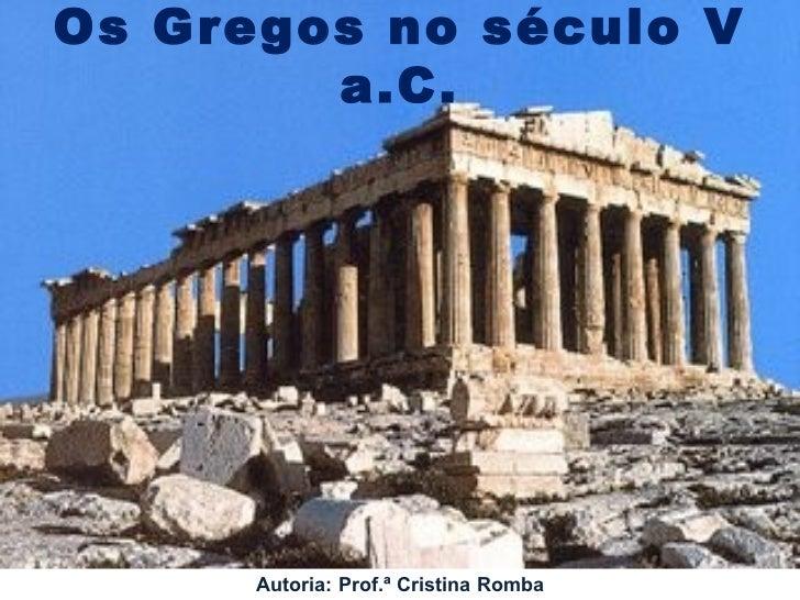 Os Gregos no século V a.C. Autoria: Prof.ª Cristina Romba