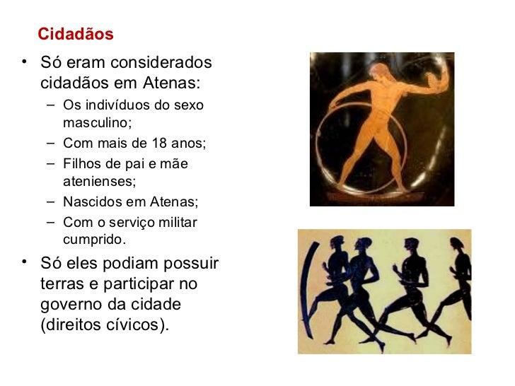 <ul><li>Só eram considerados cidadãos em Atenas: </li></ul><ul><ul><li>Os indivíduos do sexo masculino; </li></ul></ul><ul...