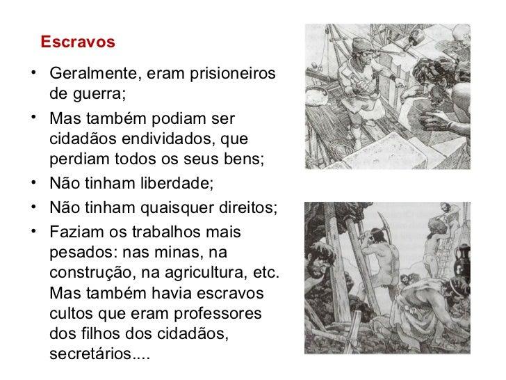 <ul><li>Geralmente, eram prisioneiros de guerra; </li></ul><ul><li>Mas também podiam ser cidadãos endividados, que perdiam...