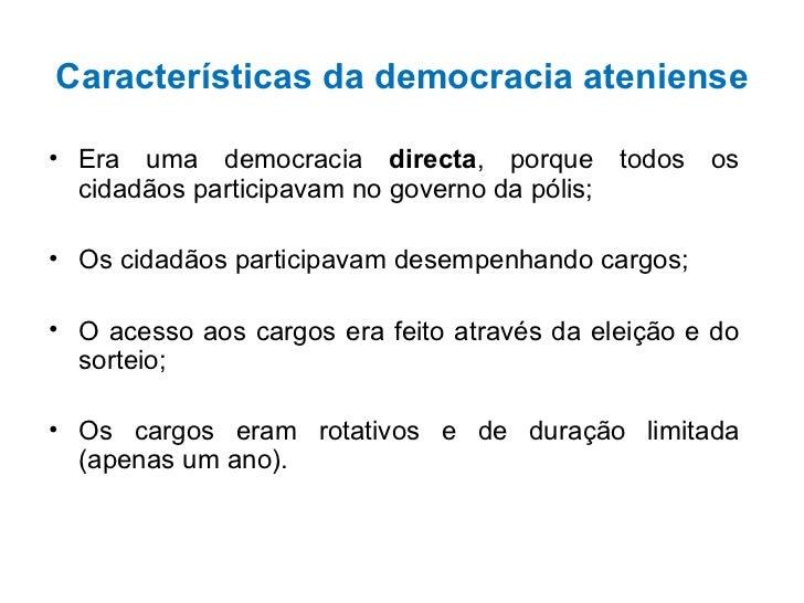 Características da democracia ateniense <ul><li>Era uma democracia  directa , porque todos os cidadãos participavam no gov...