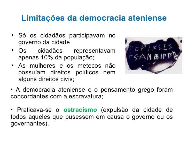 Limitações da democracia ateniense <ul><li>Só os cidadãos participavam no governo da cidade </li></ul><ul><li>Os cidadãos ...