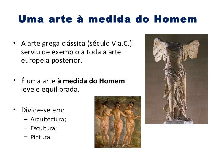 Uma arte à medida do Homem <ul><li>A arte grega clássica (século V a.C.) serviu de exemplo a toda a arte europeia posterio...