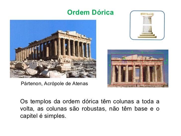 Ordem Dórica Pártenon, Acrópole de Atenas Os templos da ordem dórica têm colunas a toda a volta, as colunas são robustas, ...