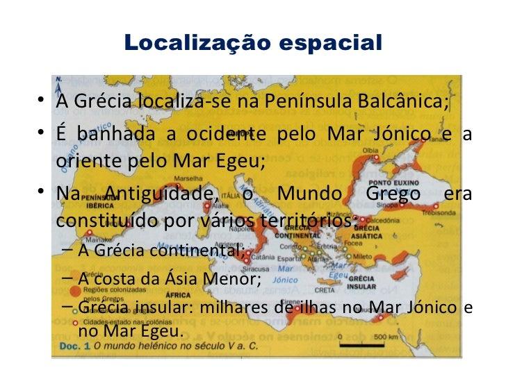Localização espacial <ul><li>A Grécia localiza-se na Península Balcânica; </li></ul><ul><li>É banhada a ocidente pelo Mar ...