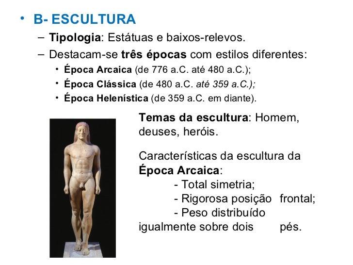 <ul><li>B- ESCULTURA </li></ul><ul><ul><li>Tipologia : Estátuas e baixos-relevos. </li></ul></ul><ul><ul><li>Destacam-se  ...
