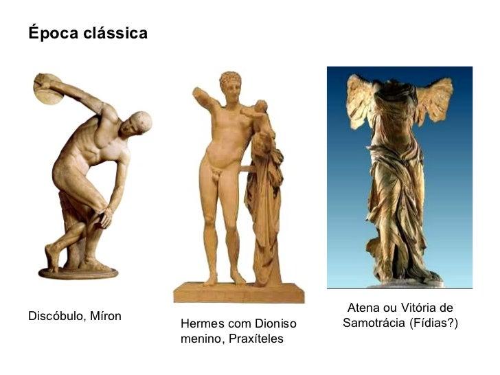 <ul><li>Época clássica </li></ul>Discóbulo, Míron Hermes com Dioniso menino, Praxíteles Atena ou Vitória de Samotrácia (Fí...