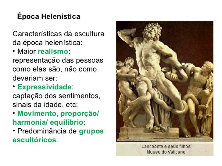 Época Helenística <ul><li>Características da escultura da época helenística: </li></ul><ul><li>Maior  realismo : represent...