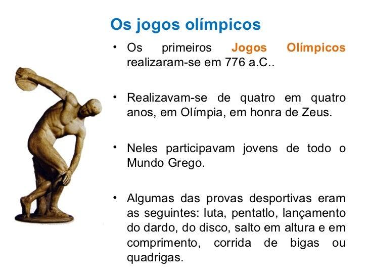 Os jogos olímpicos <ul><li>Os primeiros  Jogos Olímpicos  realizaram-se em 776 a.C.. </li></ul><ul><li>Realizavam-se de qu...
