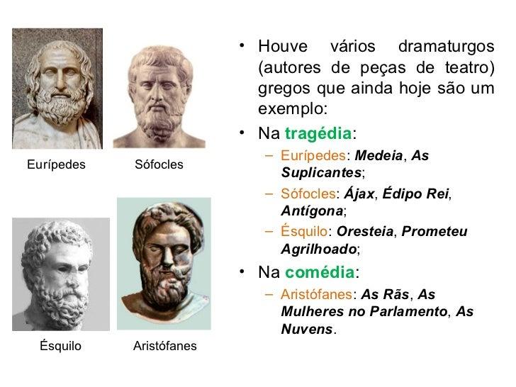 <ul><li>Houve vários dramaturgos (autores de peças de teatro) gregos que ainda hoje são um exemplo: </li></ul><ul><li>Na  ...