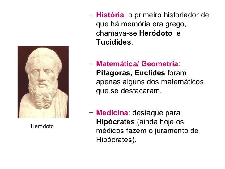 <ul><ul><li>História : o primeiro historiador de que há memória era grego, chamava-se  Heródoto   e  Tucidides . </li></ul...