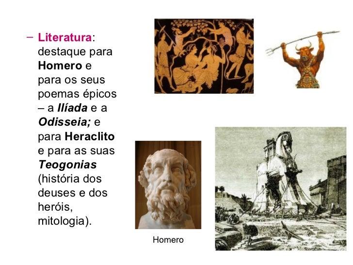 <ul><ul><li>Literatura : destaque para  Homero  e para os seus poemas épicos – a  Ilíada  e a  Odisseia;  e para  Heraclit...